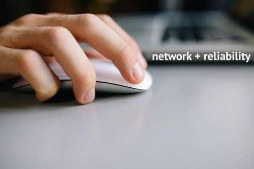 Network + Reliability